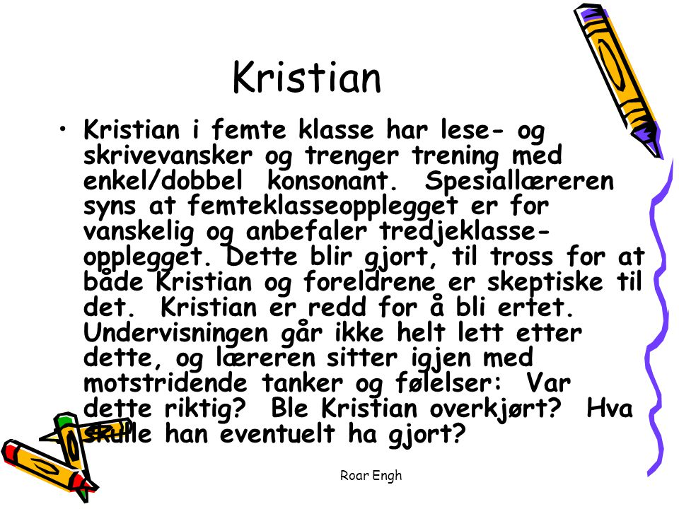 Roar Engh Kristian Kristian i femte klasse har lese- og skrivevansker og trenger trening med enkel/dobbel konsonant.