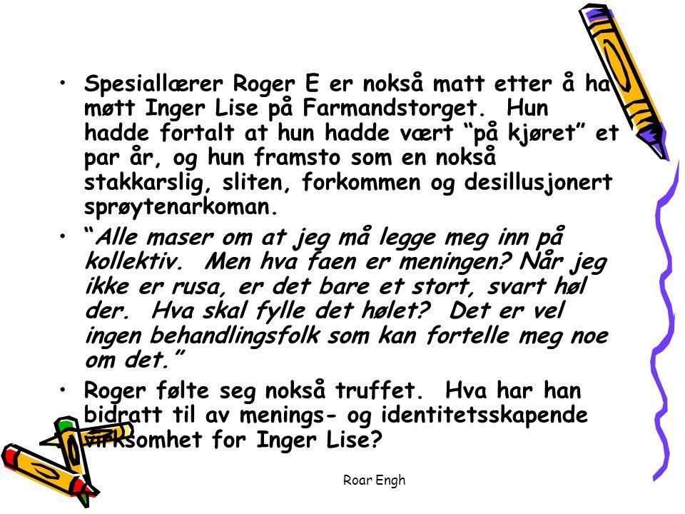 Roar Engh Spesiallærer Roger E er nokså matt etter å ha møtt Inger Lise på Farmandstorget.