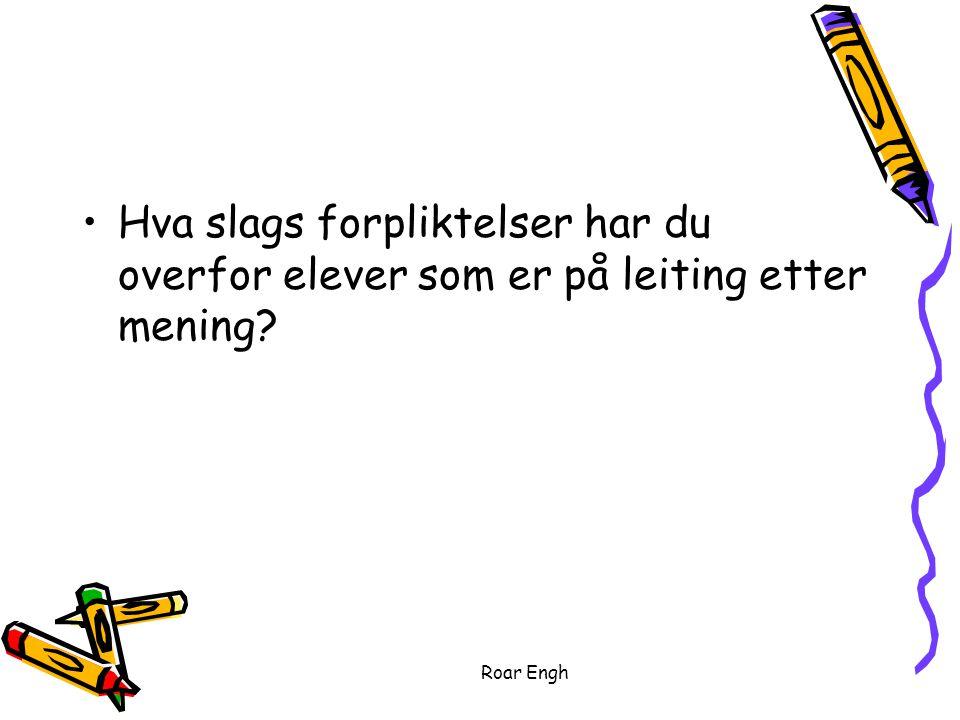 Roar Engh Hva slags forpliktelser har du overfor elever som er på leiting etter mening?