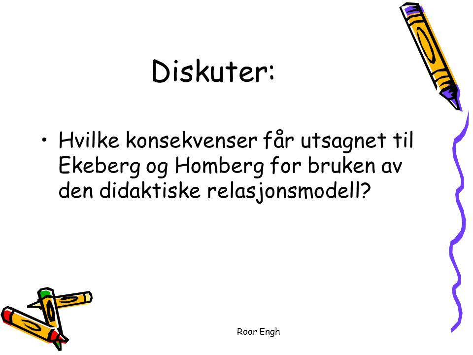 Roar Engh Diskuter: Hvilke konsekvenser får utsagnet til Ekeberg og Homberg for bruken av den didaktiske relasjonsmodell?