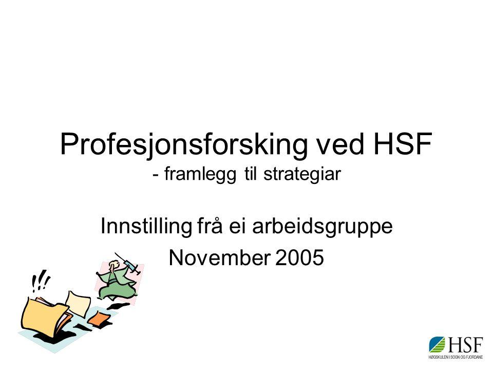 Visjon: Kunnskap i praksis Større fokus på studentanes læringsprosessar gjennom praksis Utnytte HSFs fortrinn m.o.t.