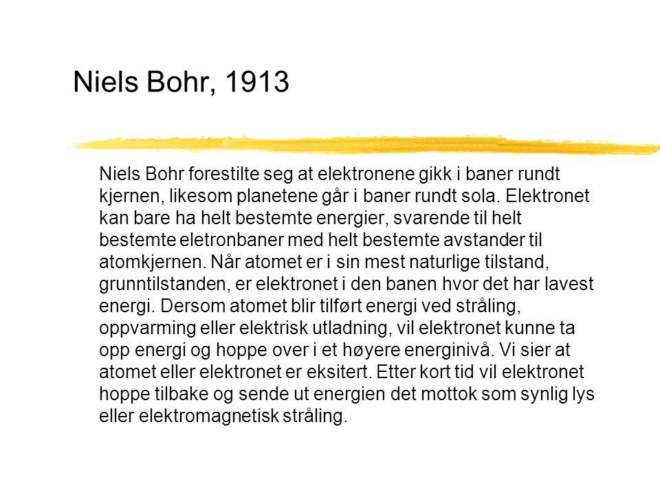 Niels Bohr, 1913 Niels Bohr forestilte seg at elektronene gikk i baner rundt kjernen, likesom planetene går i baner rundt sola. Elektronet kan bare ha