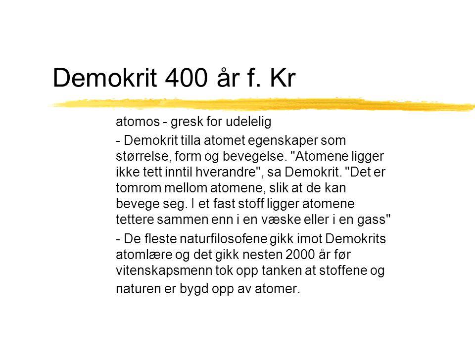 Demokrit 400 år f. Kr atomos - gresk for udelelig - Demokrit tilla atomet egenskaper som størrelse, form og bevegelse.