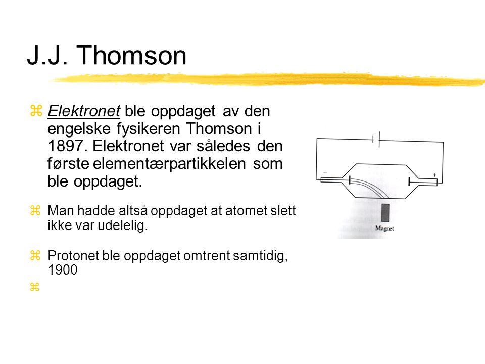 J.J. Thomson zElektronet ble oppdaget av den engelske fysikeren Thomson i 1897. Elektronet var således den første elementærpartikkelen som ble oppdage