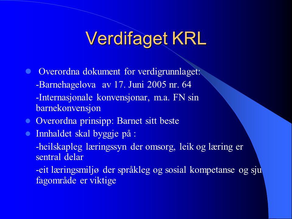 Verdifaget KRL Overordna dokument for verdigrunnlaget: -Barnehagelova av 17.