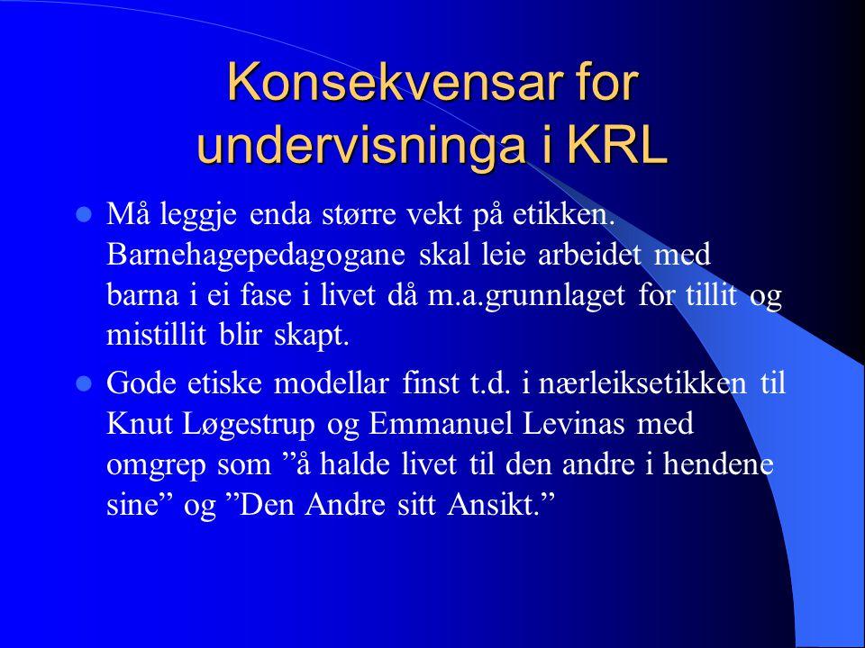 Konsekvensar for undervisninga i KRL Må leggje enda større vekt på etikken.