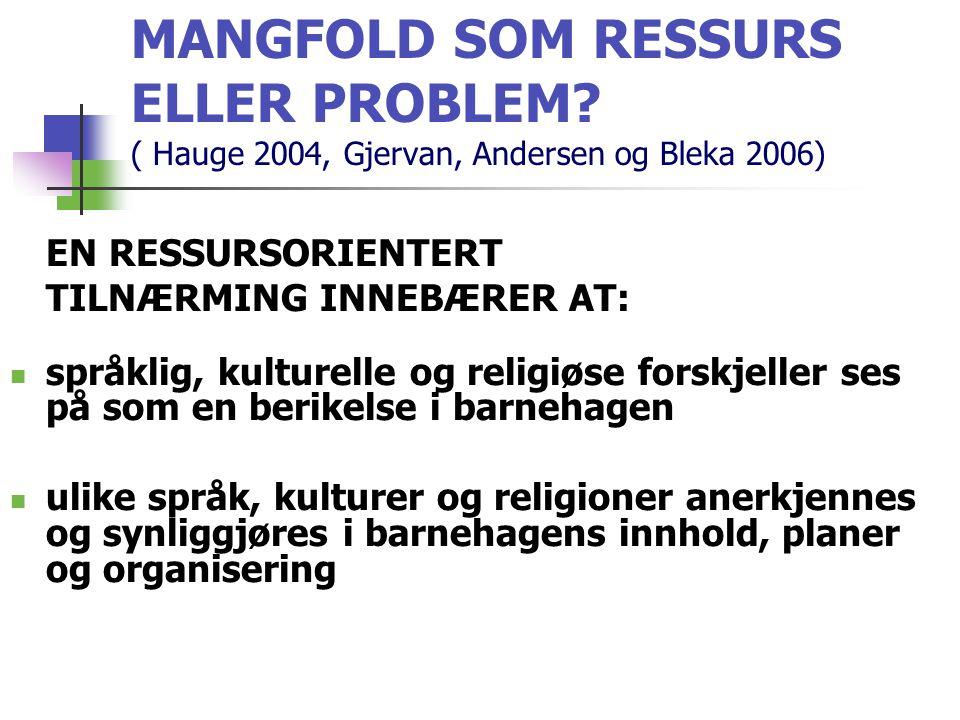 MANGFOLD SOM RESSURS ELLER PROBLEM? ( Hauge 2004, Gjervan, Andersen og Bleka 2006) EN RESSURSORIENTERT TILNÆRMING INNEBÆRER AT: språklig, kulturelle o