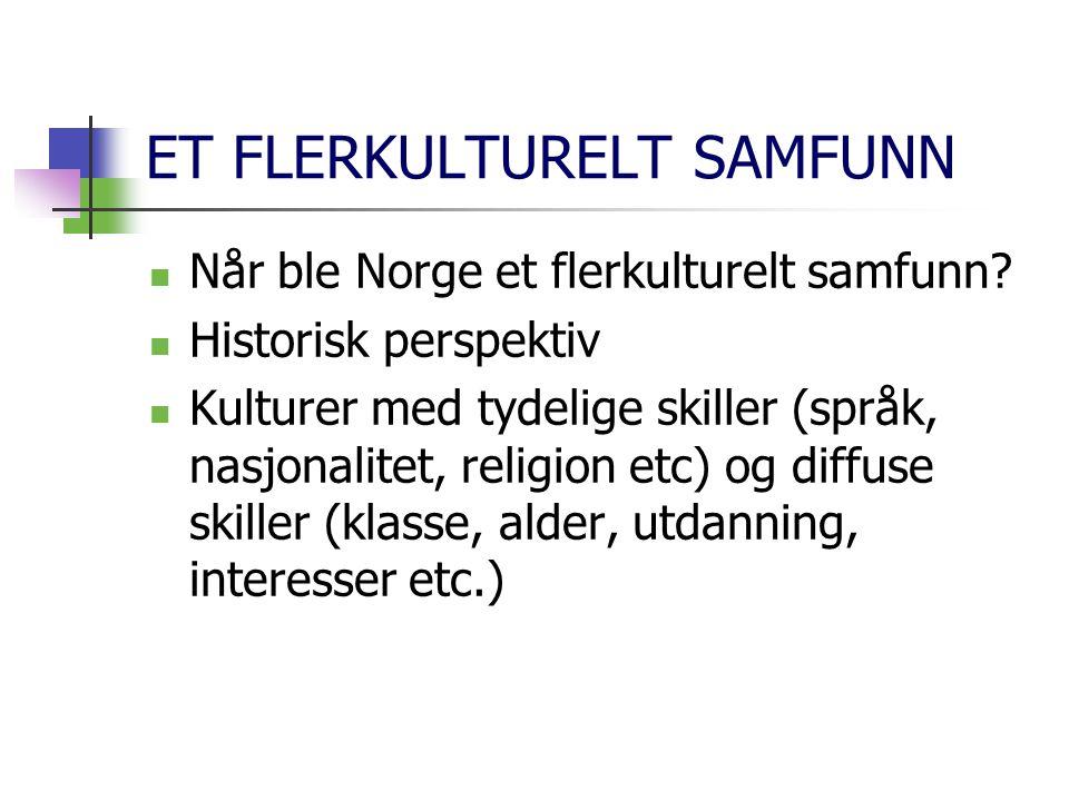 ET FLERKULTURELT SAMFUNN Når ble Norge et flerkulturelt samfunn? Historisk perspektiv Kulturer med tydelige skiller (språk, nasjonalitet, religion etc