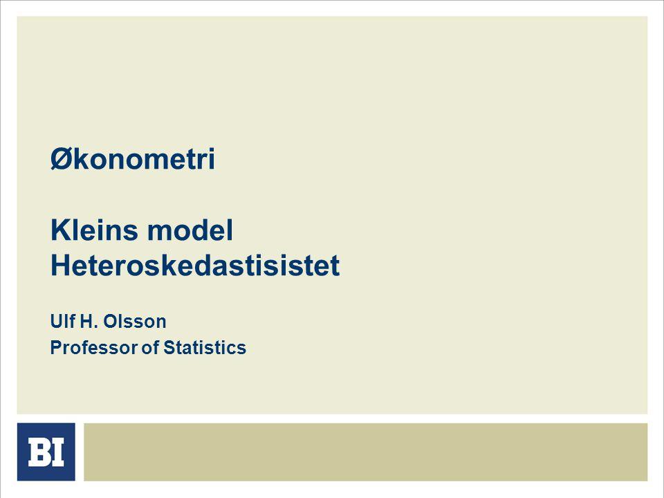 Økonometri Kleins model Heteroskedastisistet Ulf H. Olsson Professor of Statistics