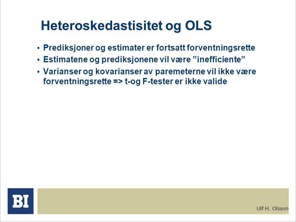 """Ulf H. Olsson Heteroskedastisitet og OLS Prediksjoner og estimater er fortsatt forventningsrette Estimatene og prediksjonene vil være """"inefficiente"""" V"""
