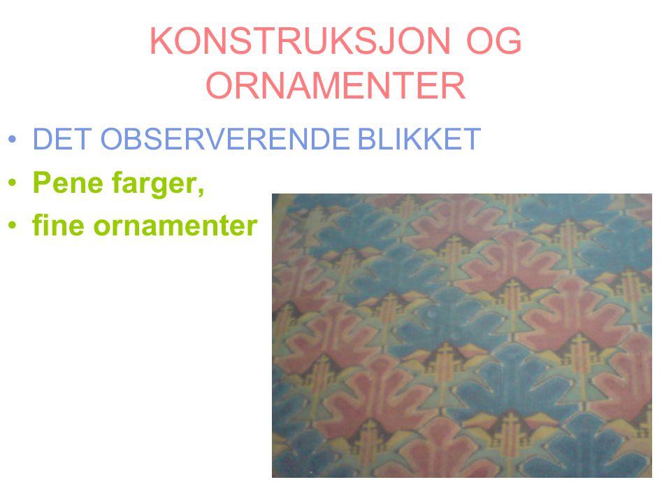 KONSTRUKSJON OG ORNAMENTER DET OBSERVERENDE BLIKKET Pene farger, fine ornamenter