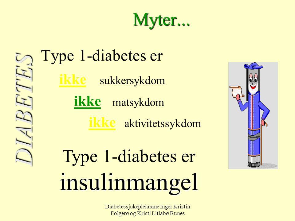 Diabetessjukepleiarane Inger Kristin Folgerø og Kristi Litlabø BunesMyter... Type 1-diabetes er ikke sukkersykdom ikke matsykdom ikke aktivitetssykdom