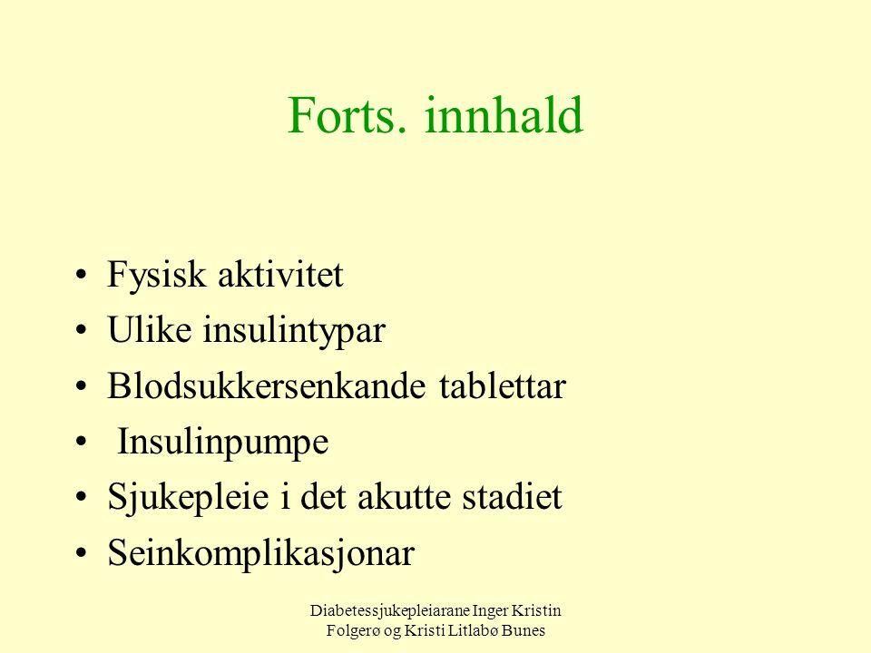 Diabetessjukepleiarane Inger Kristin Folgerø og Kristi Litlabø Bunes Forts. innhald Fysisk aktivitet Ulike insulintypar Blodsukkersenkande tablettar I