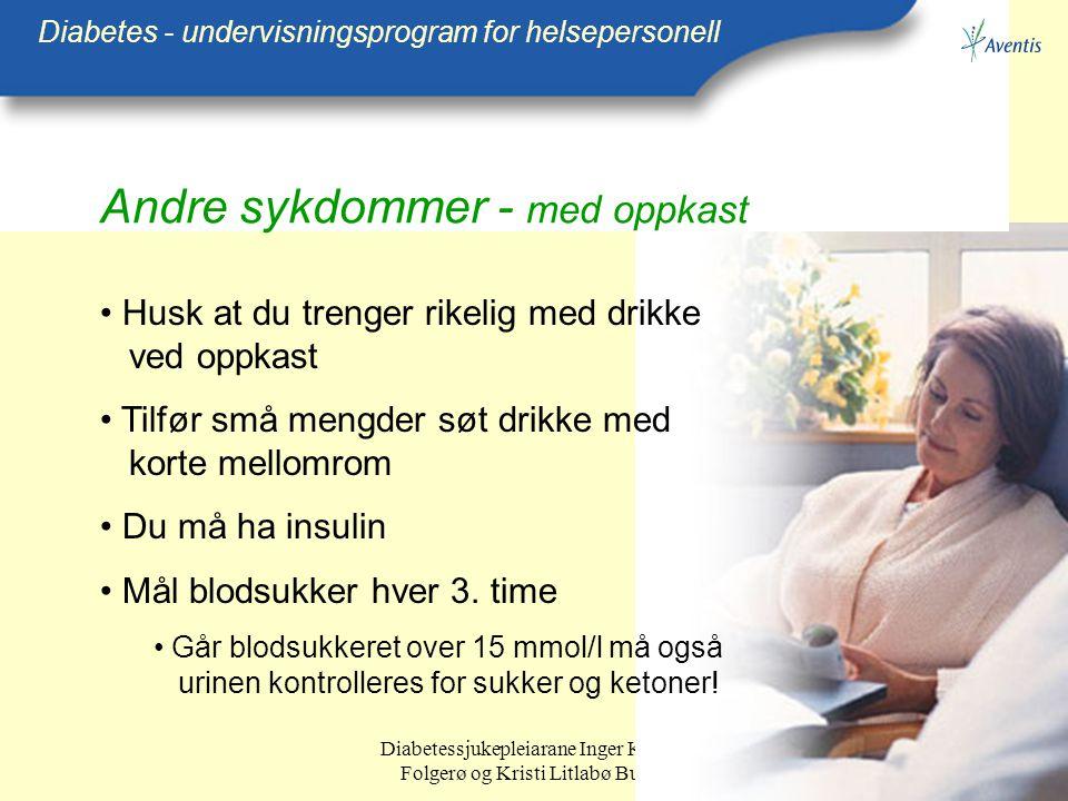 Diabetessjukepleiarane Inger Kristin Folgerø og Kristi Litlabø Bunes Andre sykdommer - med oppkast Diabetes - undervisningsprogram for helsepersonell
