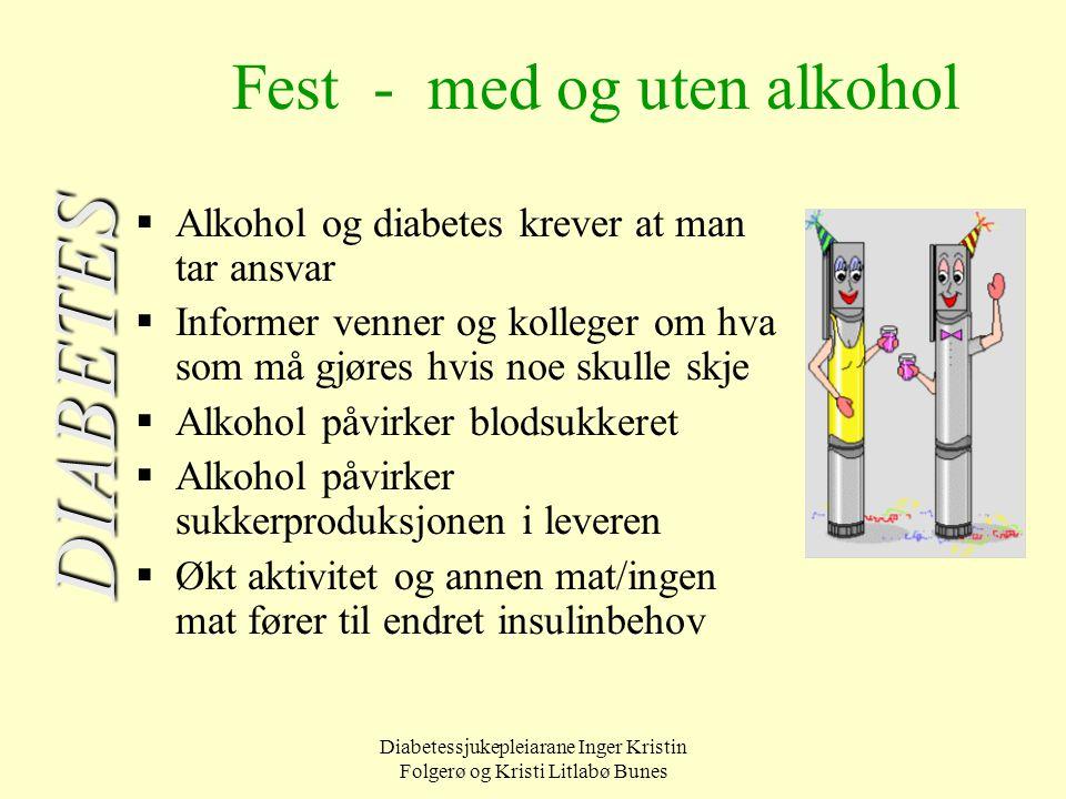 Diabetessjukepleiarane Inger Kristin Folgerø og Kristi Litlabø Bunes Fest - med og uten alkohol  Alkohol og diabetes krever at man tar ansvar  Infor