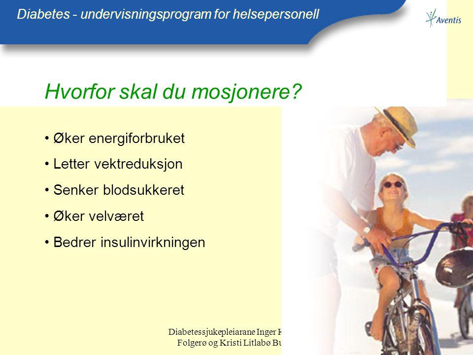 Diabetessjukepleiarane Inger Kristin Folgerø og Kristi Litlabø Bunes Hvorfor skal du mosjonere? Diabetes - undervisningsprogram for helsepersonell Øke