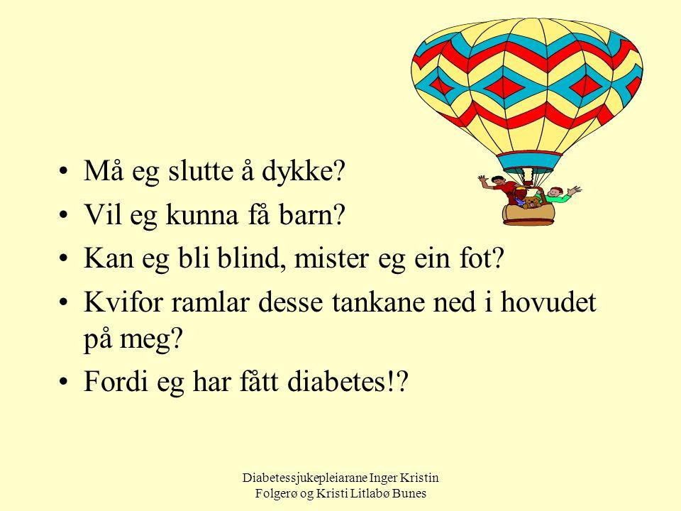 Diabetessjukepleiarane Inger Kristin Folgerø og Kristi Litlabø Bunes Må eg slutte å dykke? Vil eg kunna få barn? Kan eg bli blind, mister eg ein fot?