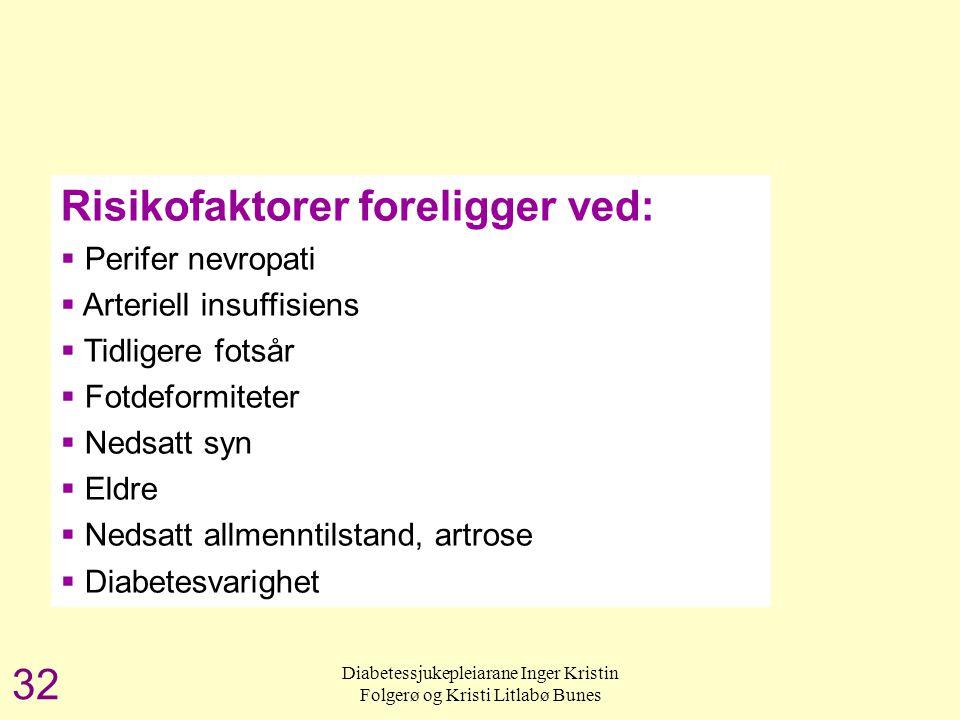 Diabetessjukepleiarane Inger Kristin Folgerø og Kristi Litlabø Bunes Den diabetiske fot 32 Risikofaktorer foreligger ved:  Perifer nevropati  Arteri