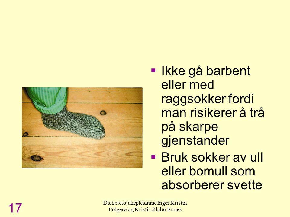 Diabetessjukepleiarane Inger Kristin Folgerø og Kristi Litlabø Bunes Barbent eller raggsokker  Ikke gå barbent eller med raggsokker fordi man risiker