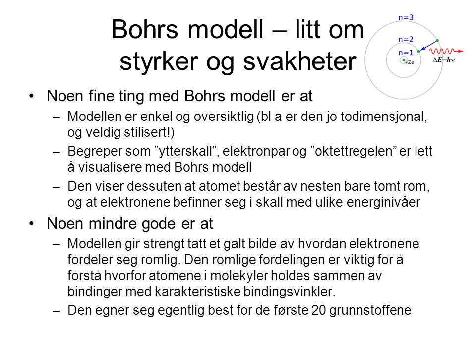 Bohrs modell – litt om styrker og svakheter Noen fine ting med Bohrs modell er at –Modellen er enkel og oversiktlig (bl a er den jo todimensjonal, og