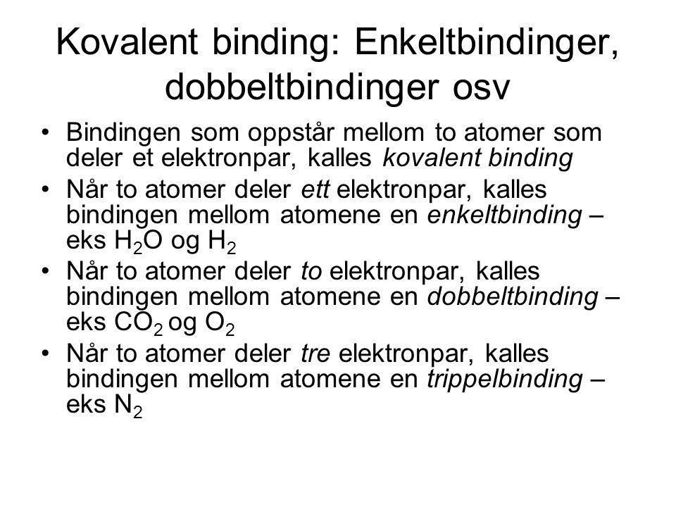 Kovalent binding: Enkeltbindinger, dobbeltbindinger osv Bindingen som oppstår mellom to atomer som deler et elektronpar, kalles kovalent binding Når t
