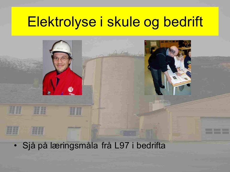 Elektrolyse i skule og bedrift Sjå på læringsmåla frå L97 i bedrifta