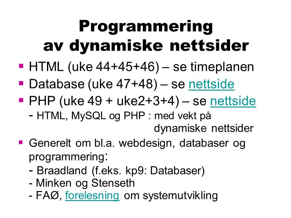 Programmering av dynamiske nettsider  HTML (uke 44+45+46) – se timeplanen  Database (uke 47+48) – se nettsidenettside  PHP (uke 49 + uke2+3+4) – se nettside - HTML, MySQL og PHP : med vekt på dynamiske nettsidernettside  Generelt om bl.a.