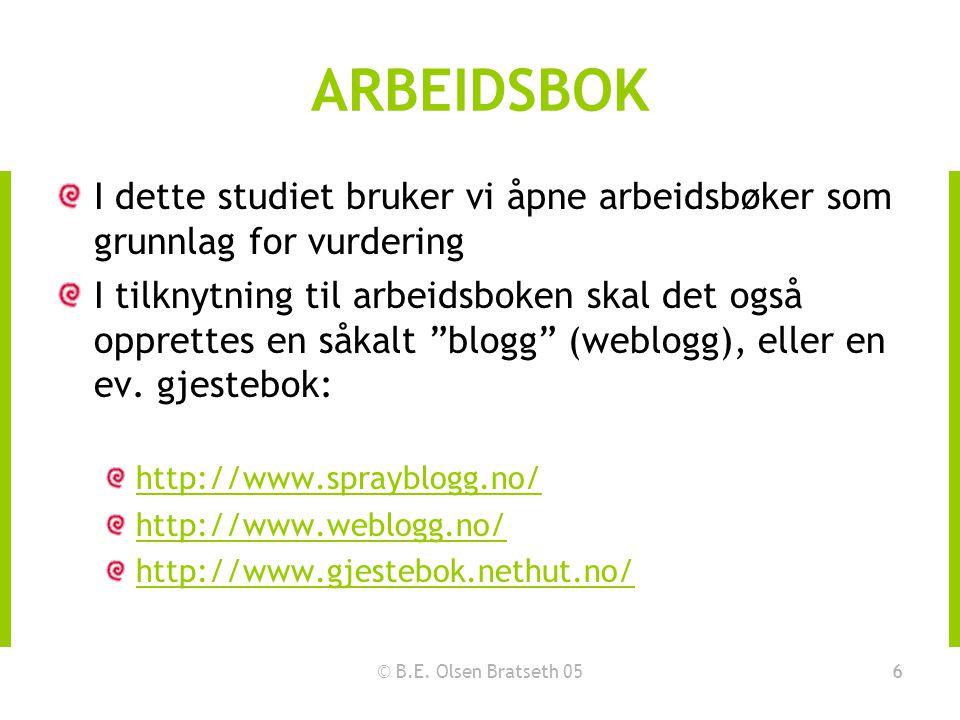 © B.E. Olsen Bratseth 056 ARBEIDSBOK I dette studiet bruker vi åpne arbeidsbøker som grunnlag for vurdering I tilknytning til arbeidsboken skal det og