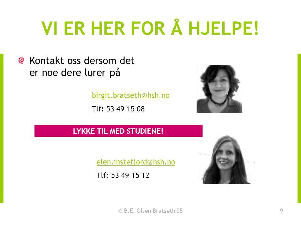 © B.E. Olsen Bratseth 059 VI ER HER FOR Å HJELPE! Kontakt oss dersom det er noe dere lurer på birgit.bratseth@hsh.no Tlf: 53 49 15 08 elen.instefjord@