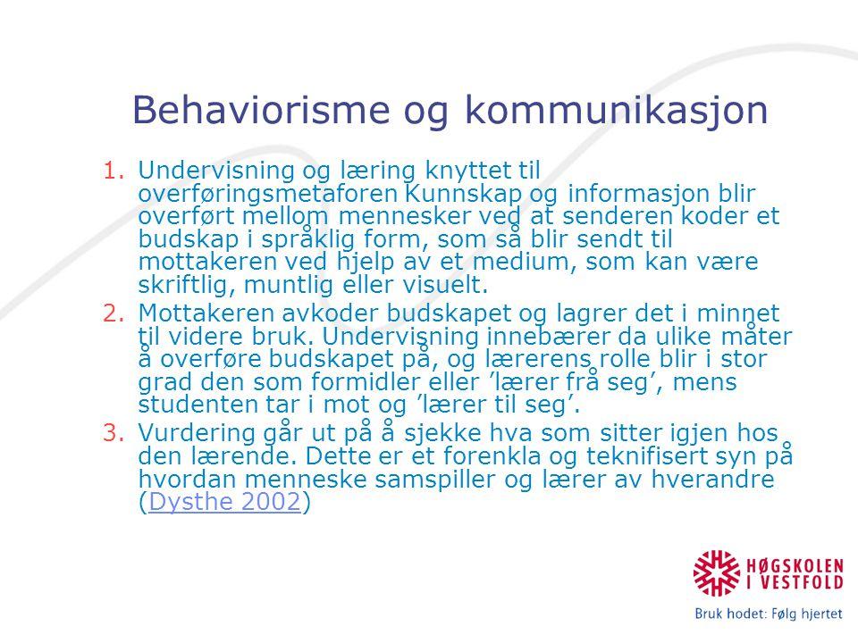 Behaviorisme og kommunikasjon 1.Undervisning og læring knyttet til overføringsmetaforen Kunnskap og informasjon blir overført mellom mennesker ved at