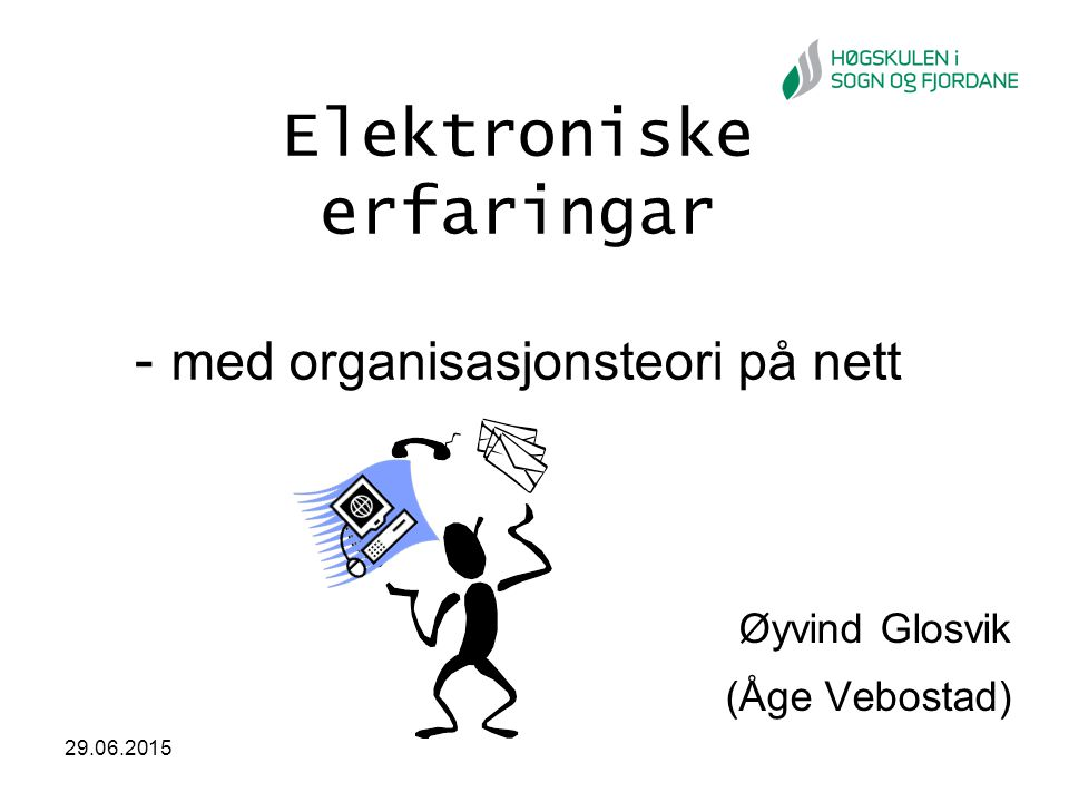 29.06.2015 Elektroniske erfaringar - med organisasjonsteori på nett Øyvind Glosvik (Åge Vebostad)