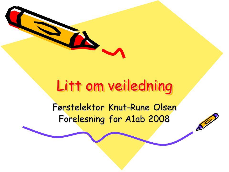 Litt om veiledning Førstelektor Knut-Rune Olsen Forelesning for A1ab 2008