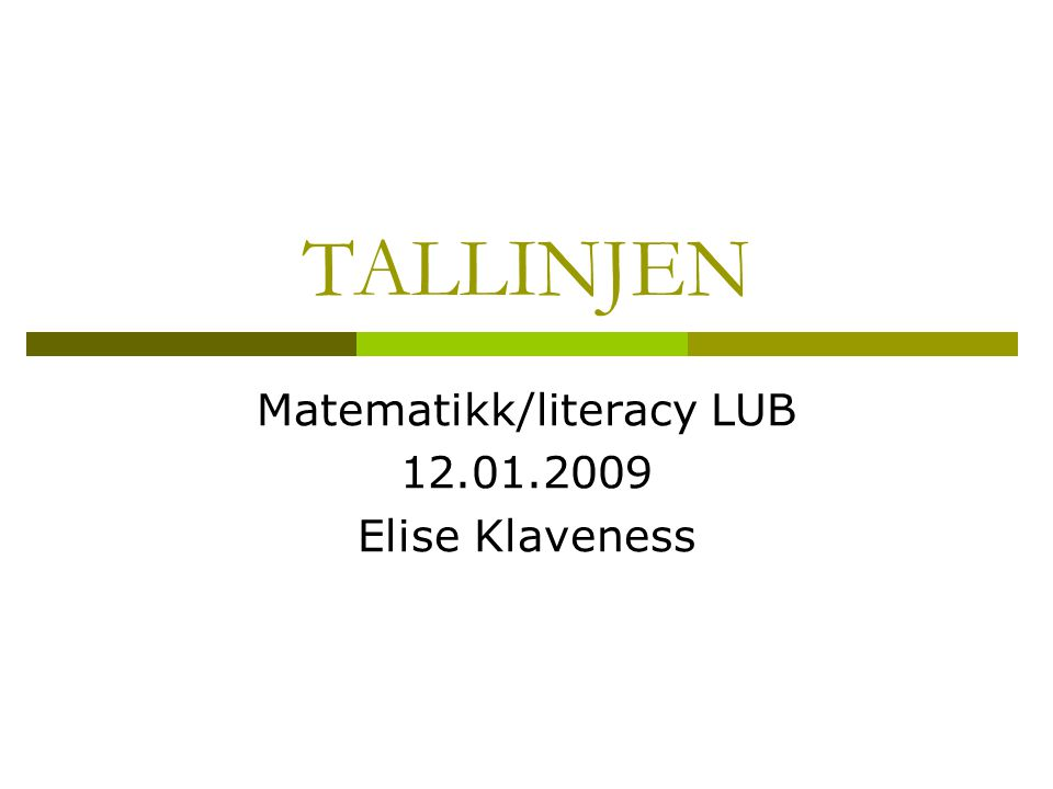 TALLINJEN Matematikk/literacy LUB 12.01.2009 Elise Klaveness
