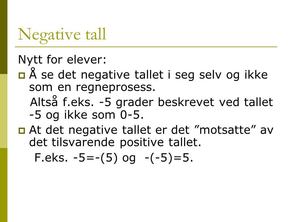 Negative tall Nytt for elever:  Å se det negative tallet i seg selv og ikke som en regneprosess. Altså f.eks. -5 grader beskrevet ved tallet -5 og ik