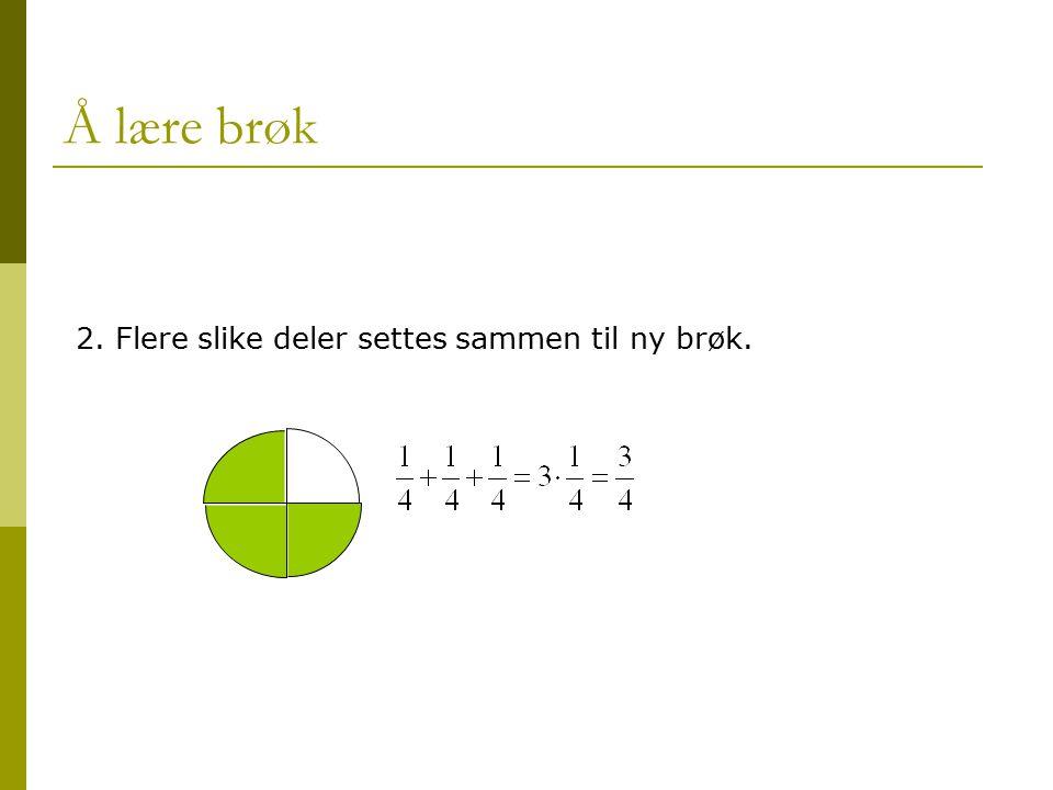 Å lære brøk 2. Flere slike deler settes sammen til ny brøk.