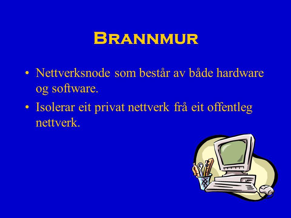 Brannmur Nettverksnode som består av både hardware og software.