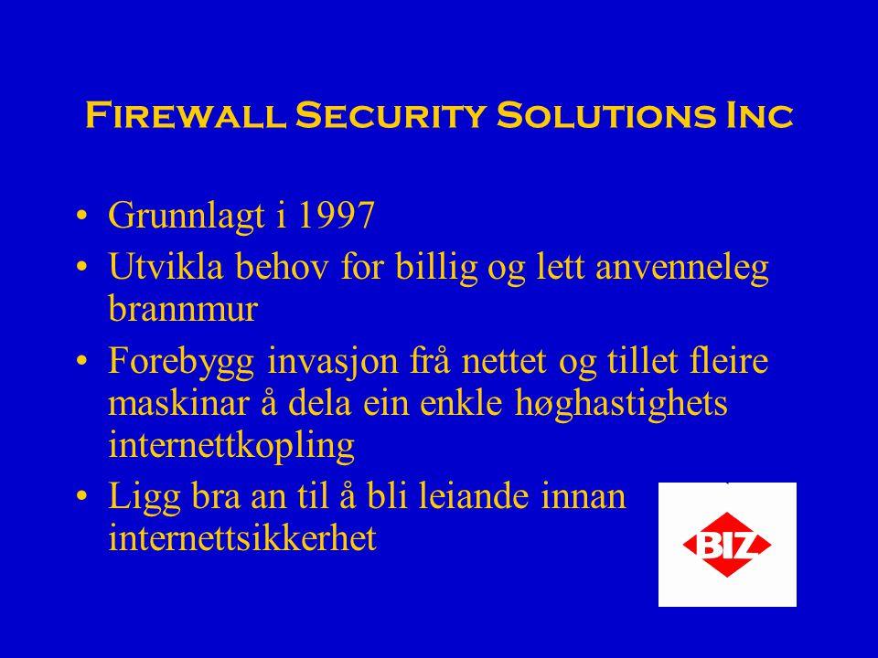 Firewall Security Solutions Inc Grunnlagt i 1997 Utvikla behov for billig og lett anvenneleg brannmur Forebygg invasjon frå nettet og tillet fleire maskinar å dela ein enkle høghastighets internettkopling Ligg bra an til å bli leiande innan internettsikkerhet