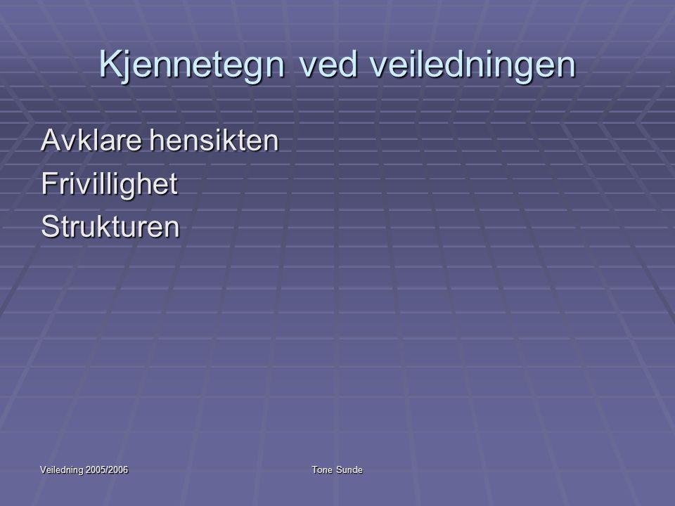 Veiledning 2005/2006Tone Sunde Kjennetegn ved veiledningen Avklare hensikten FrivillighetStrukturen
