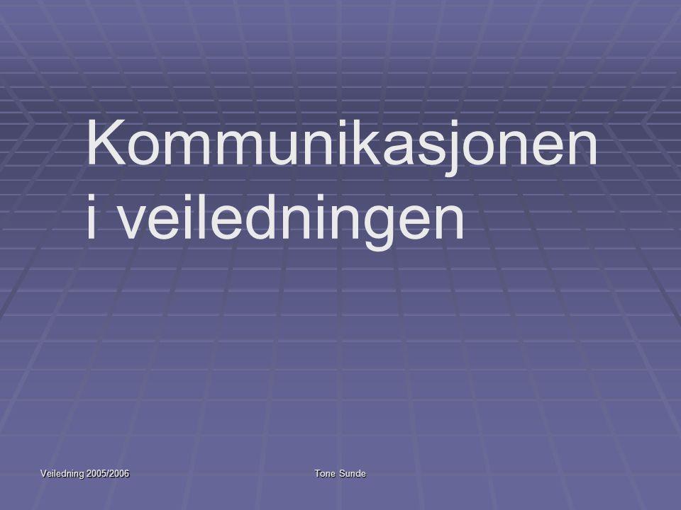 Veiledning 2005/2006Tone Sunde Kommunikasjonen i veiledningen