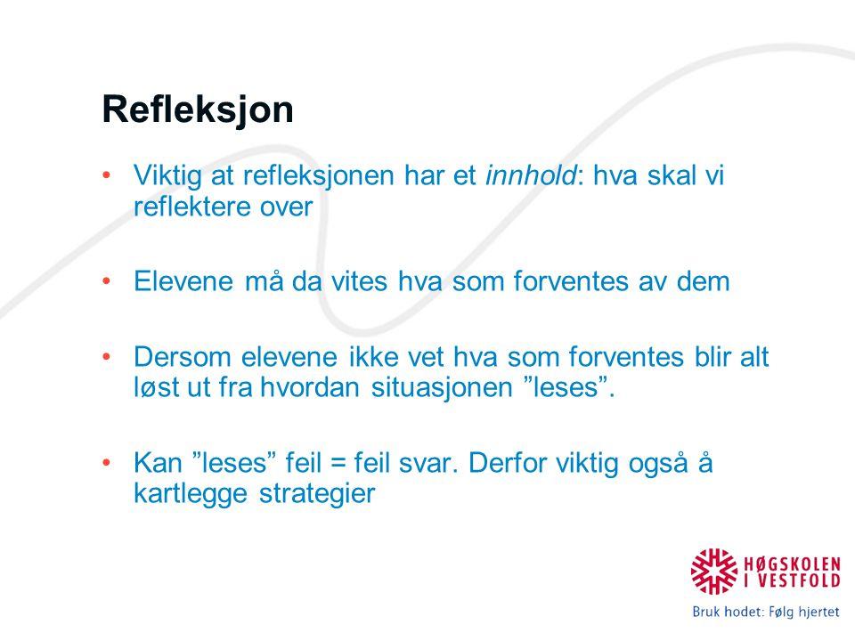 Refleksjon Viktig at refleksjonen har et innhold: hva skal vi reflektere over Elevene må da vites hva som forventes av dem Dersom elevene ikke vet hva