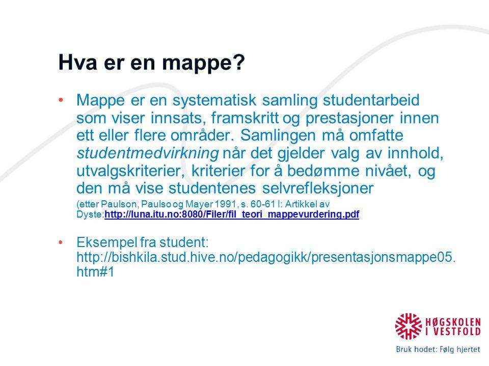 Hva er en mappe? Mappe er en systematisk samling studentarbeid som viser innsats, framskritt og prestasjoner innen ett eller flere områder. Samlingen