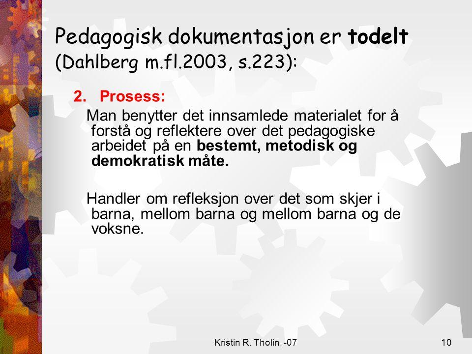Kristin R. Tholin, -0710 Pedagogisk dokumentasjon er todelt (Dahlberg m.fl.2003, s.223): 2. Prosess: Man benytter det innsamlede materialet for å fors
