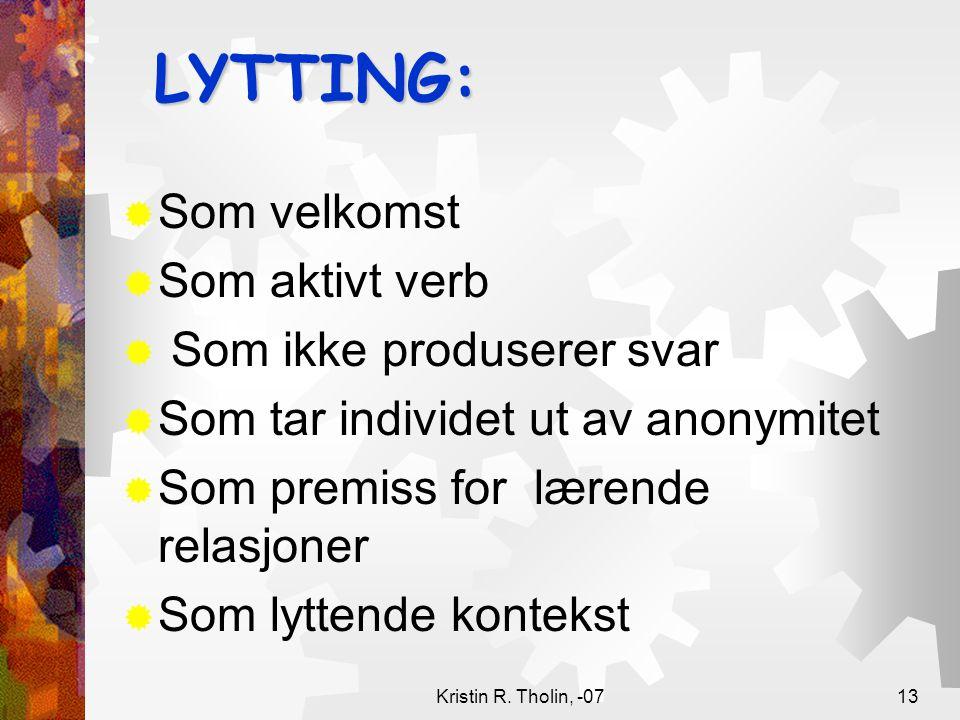 Kristin R. Tholin, -0713 LYTTING:  Som velkomst  Som aktivt verb  Som ikke produserer svar  Som tar individet ut av anonymitet  Som premiss for l