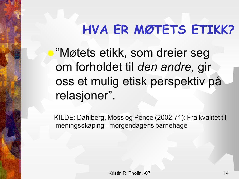 Kristin R.Tholin, -0714 HVA ER MØTETS ETIKK.