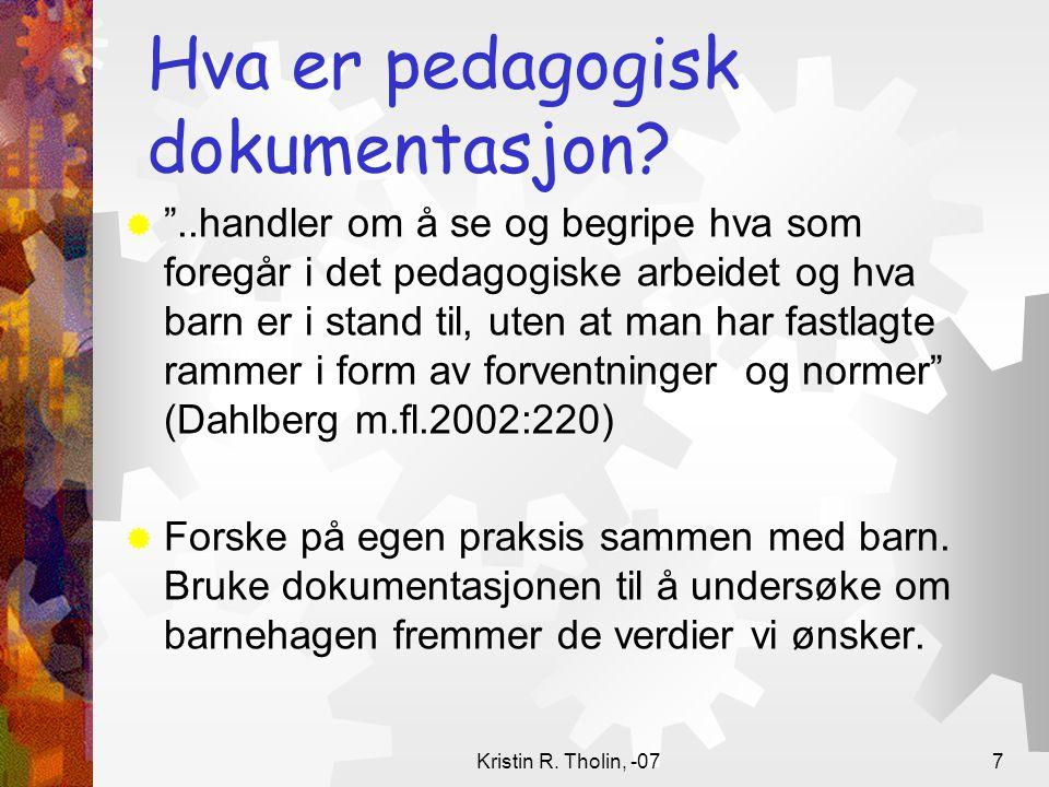 """Kristin R. Tholin, -077 Hva er pedagogisk dokumentasjon?  """"..handler om å se og begripe hva som foregår i det pedagogiske arbeidet og hva barn er i s"""