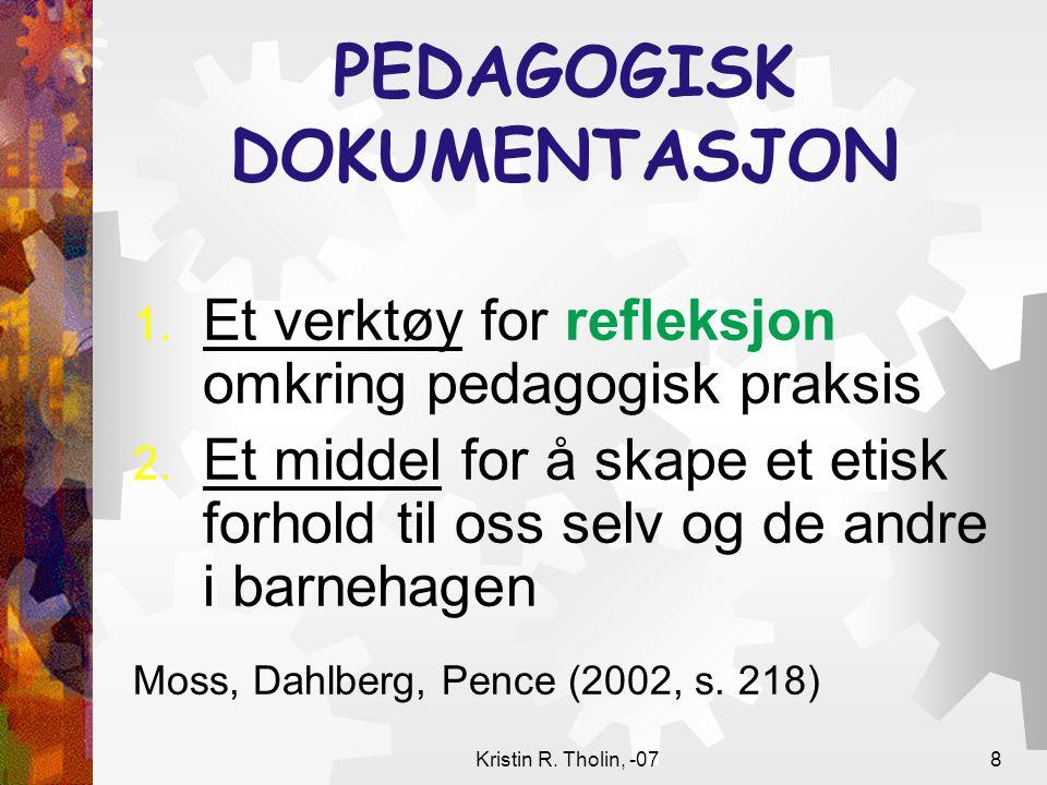 Kristin R. Tholin, -078 PEDAGOGISK DOKUMENTASJON 1. Et verktøy for refleksjon omkring pedagogisk praksis 2. Et middel for å skape et etisk forhold til