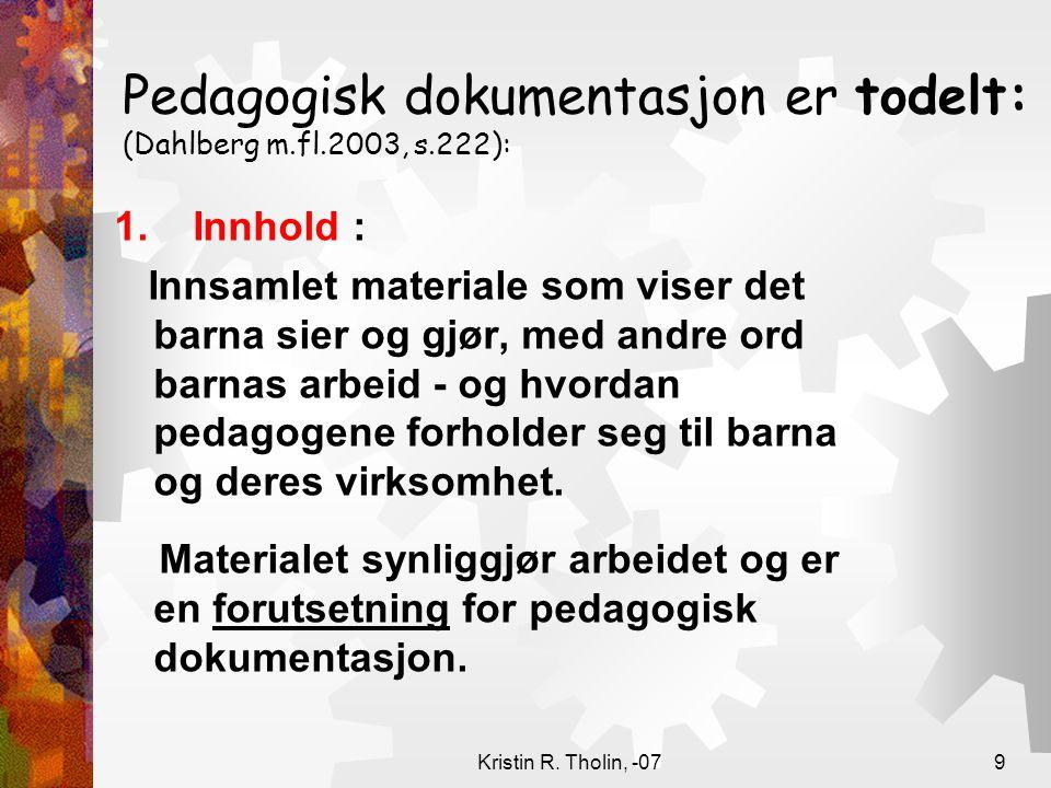 Kristin R. Tholin, -079 Pedagogisk dokumentasjon er todelt: (Dahlberg m.fl.2003, s.222): 1. Innhold : Innsamlet materiale som viser det barna sier og