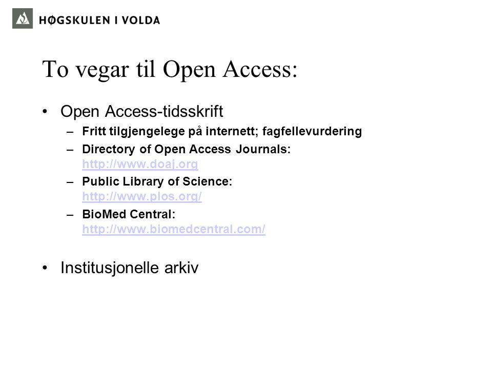 To vegar til Open Access: Open Access-tidsskrift –Fritt tilgjengelege på internett; fagfellevurdering –Directory of Open Access Journals: http://www.doaj.org http://www.doaj.org –Public Library of Science: http://www.plos.org/ http://www.plos.org/ –BioMed Central: http://www.biomedcentral.com/ http://www.biomedcentral.com/ Institusjonelle arkiv