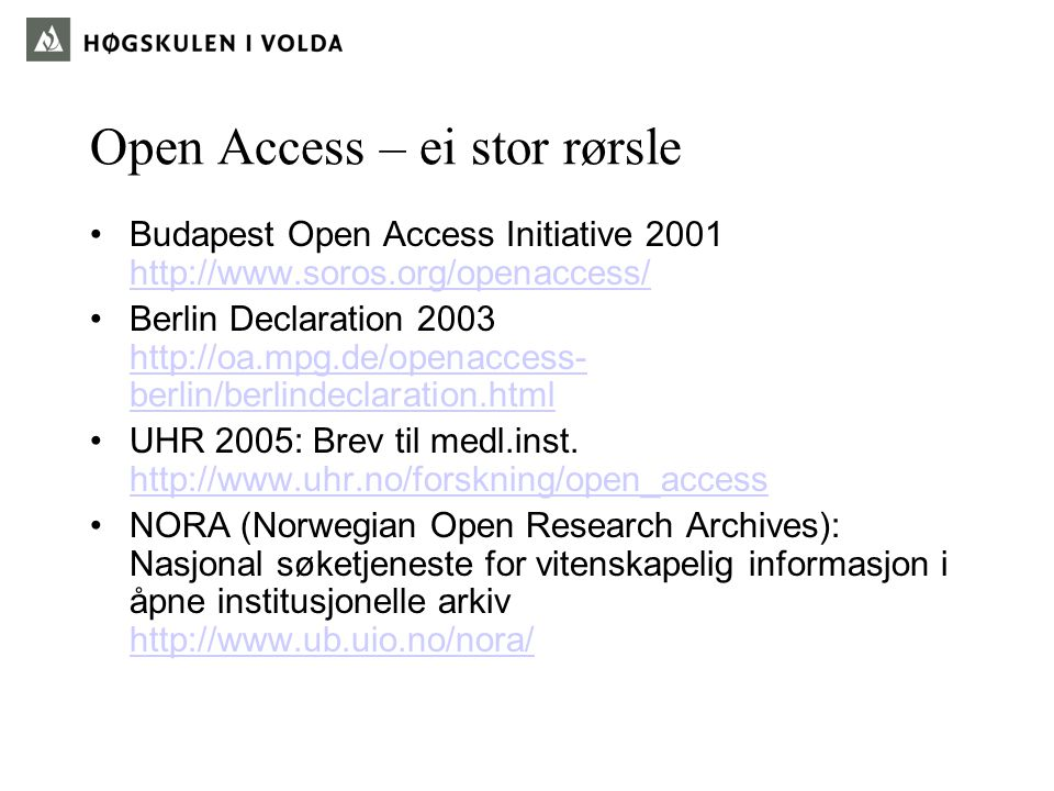 Open Access – ei stor rørsle Budapest Open Access Initiative 2001 http://www.soros.org/openaccess/ http://www.soros.org/openaccess/ Berlin Declaration