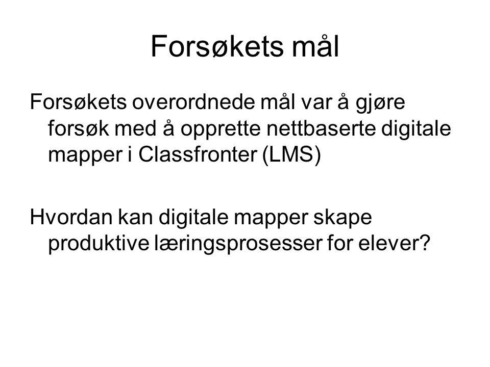 Forsøkets mål Forsøkets overordnede mål var å gjøre forsøk med å opprette nettbaserte digitale mapper i Classfronter (LMS) Hvordan kan digitale mapper skape produktive læringsprosesser for elever